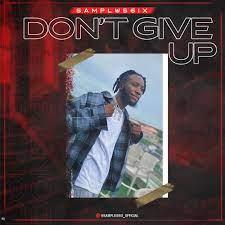 [Music] Samplus6ix – Don't give up