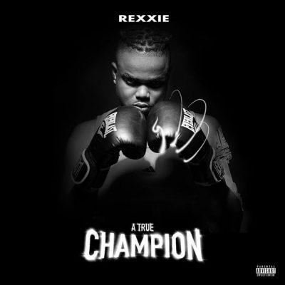 DOWNLOAD ALBUM: Rexxie – A True Champion